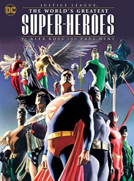 Justice League - The World's Greatest Super-Heroes by Alex Ross & Paul Dini (2018)