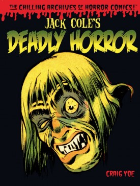 The Chilling Archives of Horror Comics! 004 - Jack Cole's Deadly Horror (TPB) (2013)