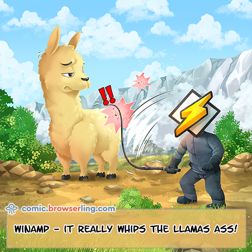 "Winamp - it really whips the llama's ass!     Why did the programmer drown?... Because he shouted ""F1! F1!"" and no one could understand him."