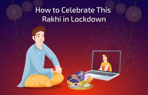 How-to-celebrate-this-Rakhi-in-Lockdown.jpg