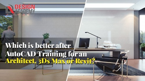 Which-is-better-after-AutoCAD-Training-for-an-Architect-3Ds-Max-or-Revit.jpg