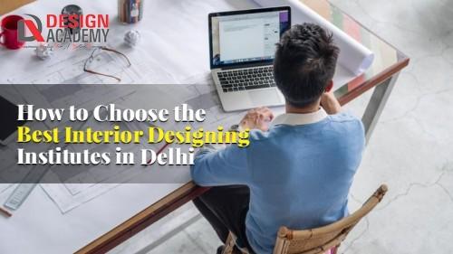 How-to-Choose-the-Best-Interior-Designing-Institutes-in-Delhi.jpg