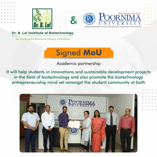 Dr B. Lal Institute of Biotechnology, Jaipur always promote a collaborative approach for the benefit of the students. We are proud to collaborate with Poornima University, Jaipur. This Academia-academia partnership will help students in innovations and sustainable development projects in the field of biotechnology and also promote the biotechnology entrepreneurship mindset amongst the student community at both organizations.  https://www.blalbiotech.com/