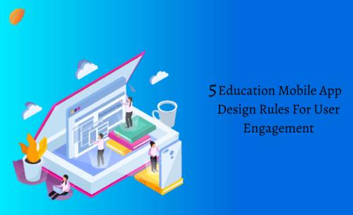 Education Mobile App Design Rules For User Engagement